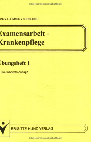 Examensarbeit Krankenpflege (1) - Übungsheft 1 -: KUNZ LOHMANN und SCHNEIDER: