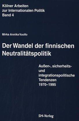 9783894980344: Der Wandel der finnischen Neutralitatspolitik: Aussen-, sicherheits- und integrationspolitische Tendenzen 1970-1995 (Kolner Arbeiten zur internationalen Politik) (German Edition)
