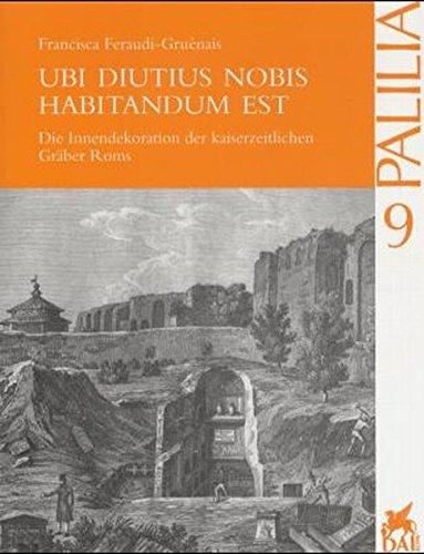 9783895000768: Ubi Diutius Nobis Habitandum Est: Die Innendekoration Der Kaiserzeitlichen Graber Roms