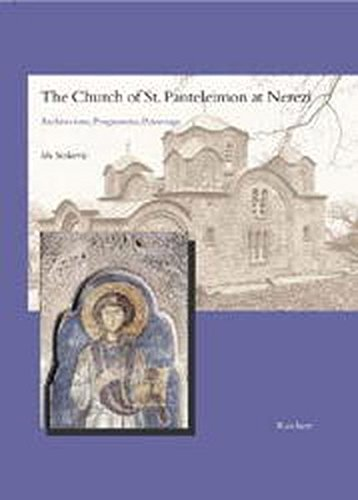 9783895001291: The Church of St. Panteleimon at Nerezi: Architecture, Programme, Patronage (Spatantike - Fruhes Christentum - Byzanz) (German Edition)