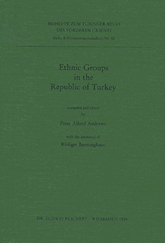 Ethnic Groups in the Republic of Turkey. B 60.1. (Tubinger Atlas Des Vorderen Orients): Andrews, ...