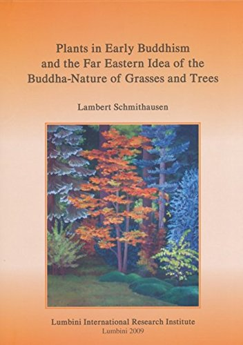 9783895004438: Plants in Early Buddhism and the Far Eastern Idea of the Buddha-Nature of Grasses and Trees (Publications of the Lumbini International Research Institute)