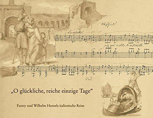 O Gluckliche, Reiche, Einzige Tage: Fanny Und Wilhelm Hensels Italienische Reise. Mit Dem Faksimile...