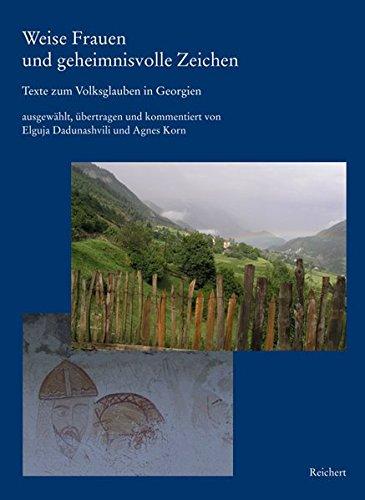 Weise Frauen und geheimnisvolle Zeichen: Texte zum: Elguja Dadunashvili (Editor),