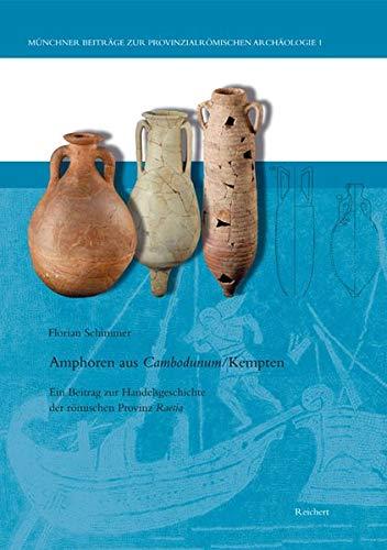 9783895006593: Amphoren aus Cambodunum (Kempten): Ein Beitrag zur Handelsgeschichte der romischen Provinz Raetia (MuNCHNER BEITRaGE ZUR PROVINZIALRoMISCHEN ARCHaOLOGIE) (German Edition)