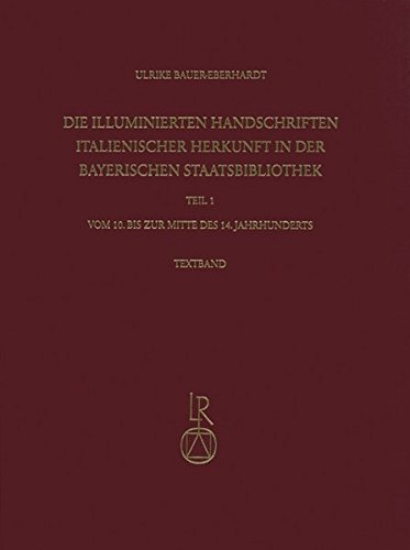 Die Illuminierten Handschriften Italienischer Herkunft in Der Bayerischen Staatsbibliothek: Teil 1:...