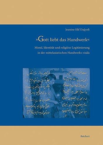 9783895008245: »Gott liebt das Handwerk«: Moral, Identität und religiöse Legitimierung in der mittelasiatischen Handwerks-risala (Iran - Turan) (German Edition)