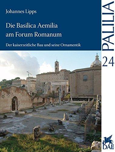 9783895008702: Die Basilica Aemilia am Forum Romanum: Der kaiserzeitliche Bau und seine Ornamentik (Palilia) (German Edition)