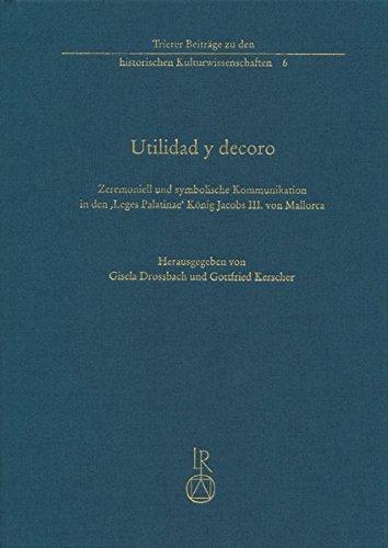 9783895009266: Utilidad y decor: Zeremoniell und symbolische Kommunikation in den 'Leges Palatinae' König Jacobs III. von Mallorca (1337) (Spatantike: Fruhes Christentum; Byzanz) (German Edition)