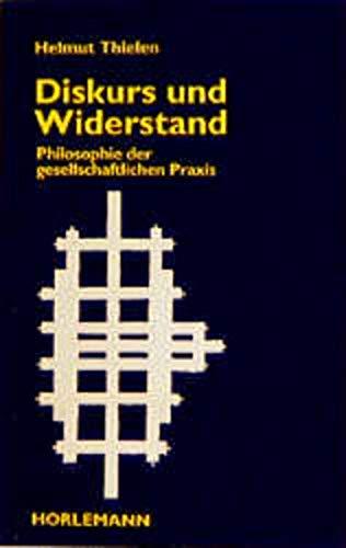 9783895020117: Diskurs und Widerstand. Philosophie der gesellschaftlichen Praxis