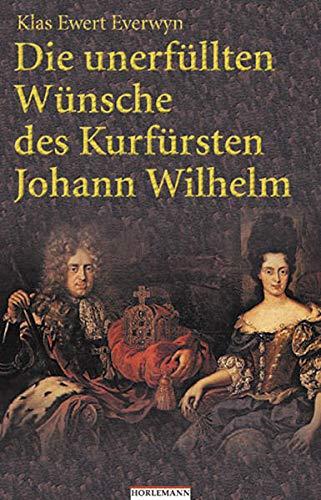 9783895022616: Die unerfüllten Wünsche des Kurfürsten Johann Wilhelm: Novelle