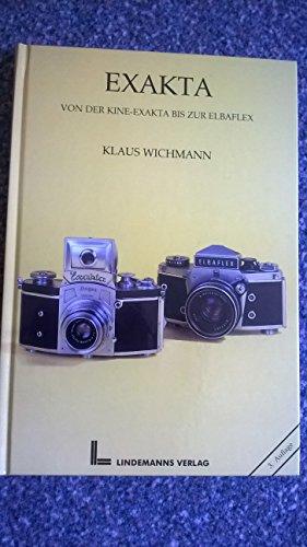 Exakta. von der Kine-Exakta bis zur Elbaflex: Wichmann, Klaus