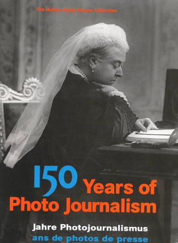 150 years of photojournalism: the Hulton Getty picture collection: YAPP, Nick and HOPKINSON, Amanda