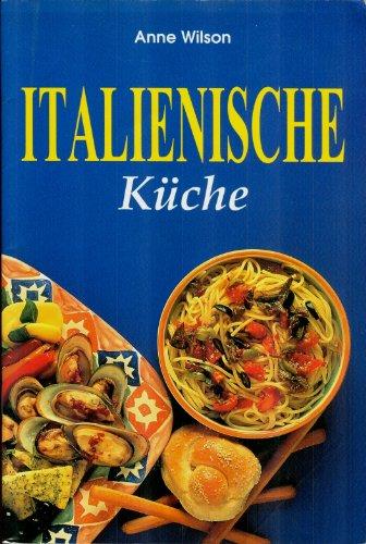 Italienische Kuche (German Edition) (9783895081279) by Anne Wilson; Wendy Berecry