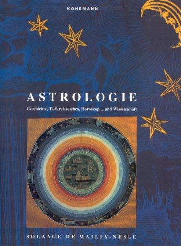 Astrologie. Geschichte, Tierkreiszeichen, Horoskop . und Wissenschaft.: Mailly Nesle, Solange