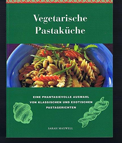 9783895081934: Vegetarische Pastakuche: Eine Auswahl von 100 leckeren und gesunden Pastagericht