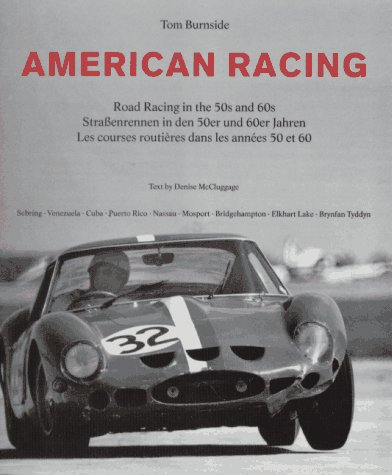 American Racing: Road Racing in the 50s and 60s: Burnside, Tom (Photographs); McCluggage, Denise; ...