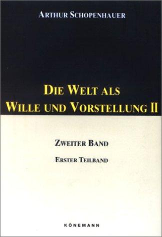Die Welt als Wille und Vorstellung 2/1: Schopenhauer, Arthur