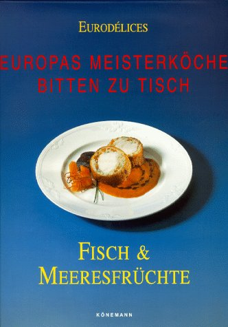 Europas Meisterköche bitten zu Tisch - Fisch: Eurodelices