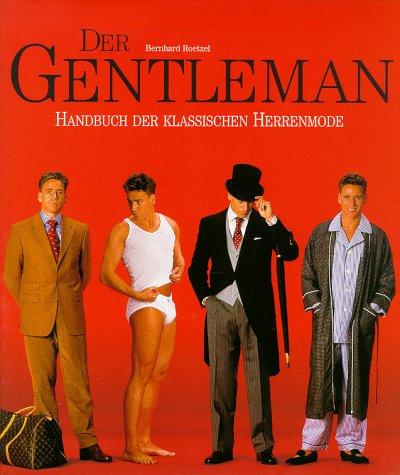 Der Gentleman: Handbuch Der Klassischen Herrenmode: Roetzel, Bernhard