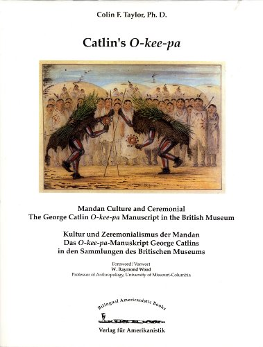 9783895100505: Catlin's O-kee-pa: Mandan Culture and Ceremonial, the George Catlin O-kee-pa Manuscript in the British Museum / Kultur und Zeremonialismus der Mandan. George Catlins O-kee-pa-Manuskript in den Sammlungen des British Museums