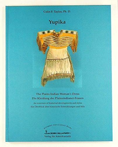 9783895100529: Yupika. Die Kleidung der Plainsindianer-Frauen.