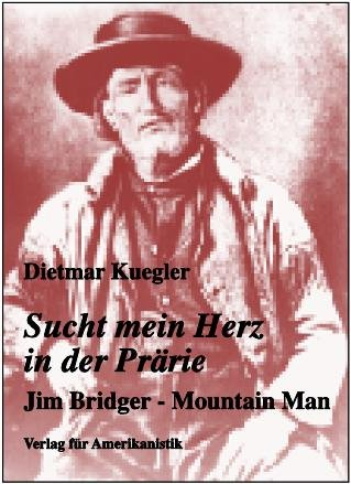 9783895100604: Sucht mein Herz in der Prärie. Jim Bridger. Mountain Man.