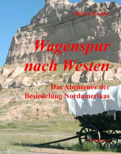 9783895101304: Wagenspur nach Westen: Das Abenteuer der Besiedelung Nordamerikas