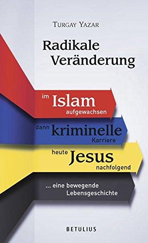 9783895113208: Radikale Ver�nderung: Krimminelle Kariere- Christ heute