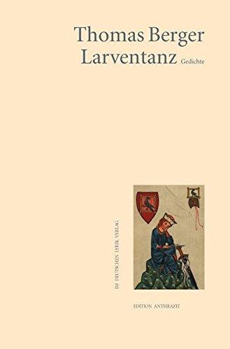 Larventanz: Gedichte: Berger, Thomas