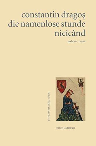die namenlose stunde. nicicând. gedichte poezia. deutsch/rumänisch (Edition anthrazit im deutschen lyrik verlag) - Constantin Dragos