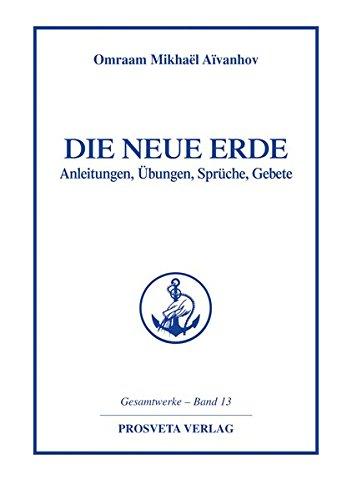 9783895150661: Die neue Erde: Anleitungen, �bungen, Spr�che, Gebete