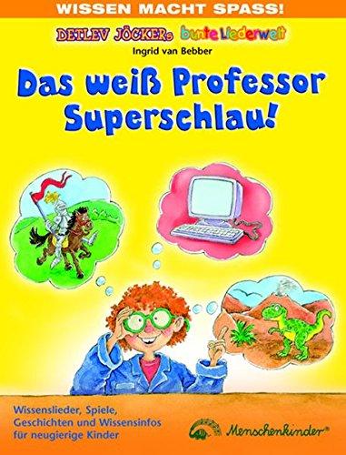 9783895162237: Das weiß Professor Superschlau!: Wissenslieder, Spiele, Geschichten und Wissensinfos für neugierige Kinder