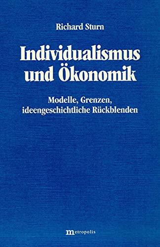 Individualismus Und Okonomik: Modelle, Grenzen, Ideengeschichtliche Ruckblenden: Richard Sturn
