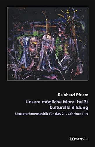 9783895186004: Unsere mögliche Moral heißt kulturelle Bildung