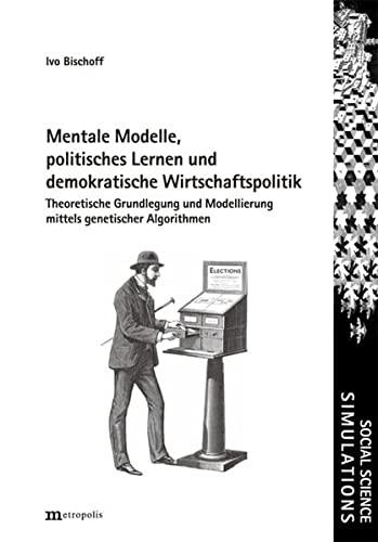 Mentale Modelle, politisches Lernen und demokratische Wirtschaftspolitik: Ivo Bischoff