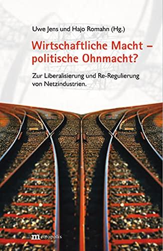 Wirtschaftliche Macht - politische Ohnmacht: Zur Liberalisierung und Re-Regulierung von ...