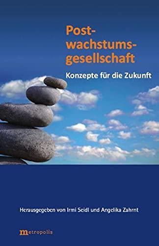 Postwachstumsgesellschaft - Konzepte für die Zukunft - Seidl Irmi, Zahrnt Angelika (Hrsg.)