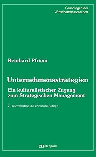 Unternehmensstrategien: Ein kulturalistischer Zugang zum Strategischen Mangement (Hardback): ...