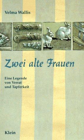Zwei alte Frauen. Eine Legende von Verrat und Tapferkeit (389521017X) by Velma Wallis