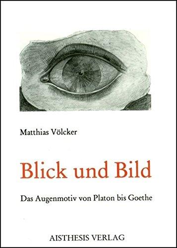 9783895281594: Blick und Bild - Das Augenmotiv von Platon bis Goethe
