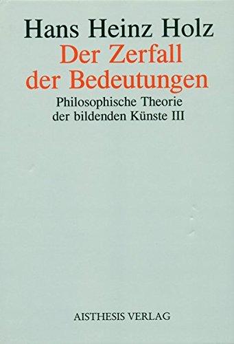 9783895281945: Philosophische Theorie der bildenden Künste 3. Der Zerfall der Bedeutungen: Zur Funktion des ästhetischen Gegenstandes im Spätkapitalismus