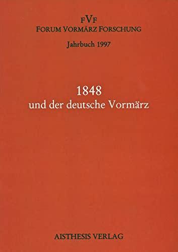 Jahrbuch Forum Vormärz Forschung Bd 3/1997. 1848 und der deutsche Vormärz: Olaf ...