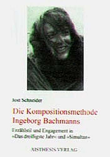 Die Kompositionsmethode Ingeborg Bachmanns: Jost Schneider