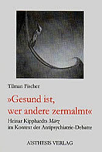 9783895282461: Gesund ist, wer andere zermalmt: Heinar Kipphardts März im Kontext der Antipsychiatrie-Debatte