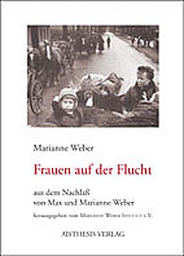 Frauen auf der Flucht: Aus dem Nachlaß von Max und Marianne Weber - Weber, Marianne