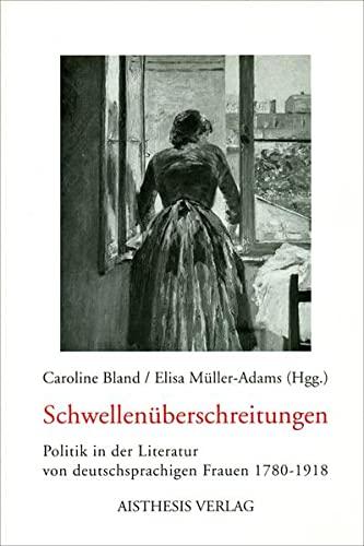 9783895285790: Schwellen�berschreitungen: Politik in der Literatur von deutschsprachigen Frauen 1780-1918