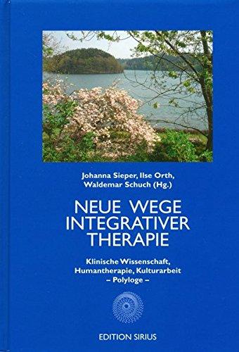 9783895285967: Neue Wege Integrativer Therapie: Klinische Wissenschaft, Humantherapie, Kulturarbeit � Polyloge