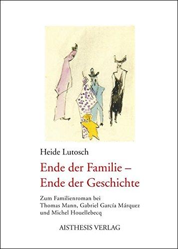 9783895286247: Ende der Familie – Ende der Geschichte: Zum Familienroman bei Thomas Mann, Gabriel García Márquez und Michel Houellebecq