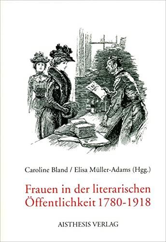 Frauen in Der Literarischen Offentlichkeit 1780-1918: Caroline Bland; Elisa Muller-Adams